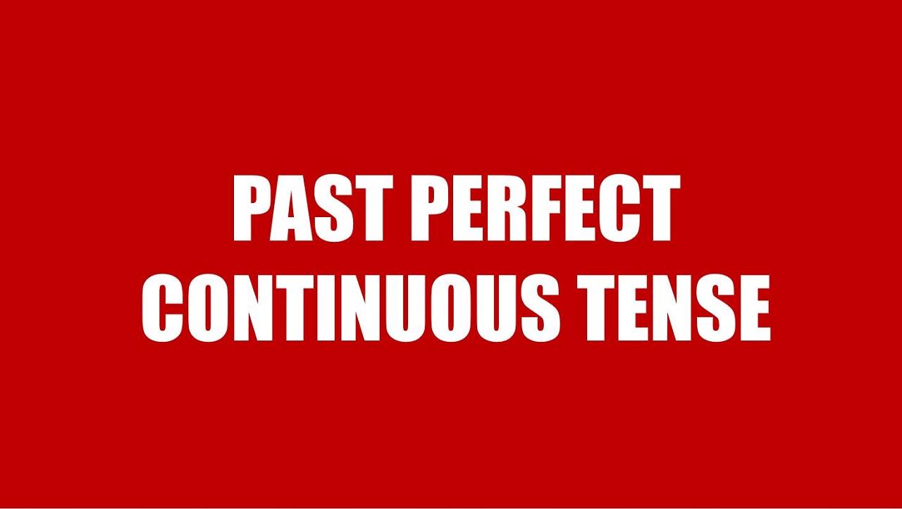 Thì quá khứ hoàn thành tiếp diễn (Past Perfect Continuous) - cách dùng, công thức và bài tập
