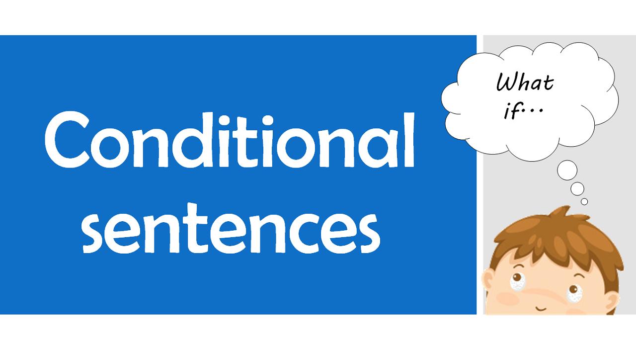 Câu điều kiện - Công thức, cách dùng và bài tập