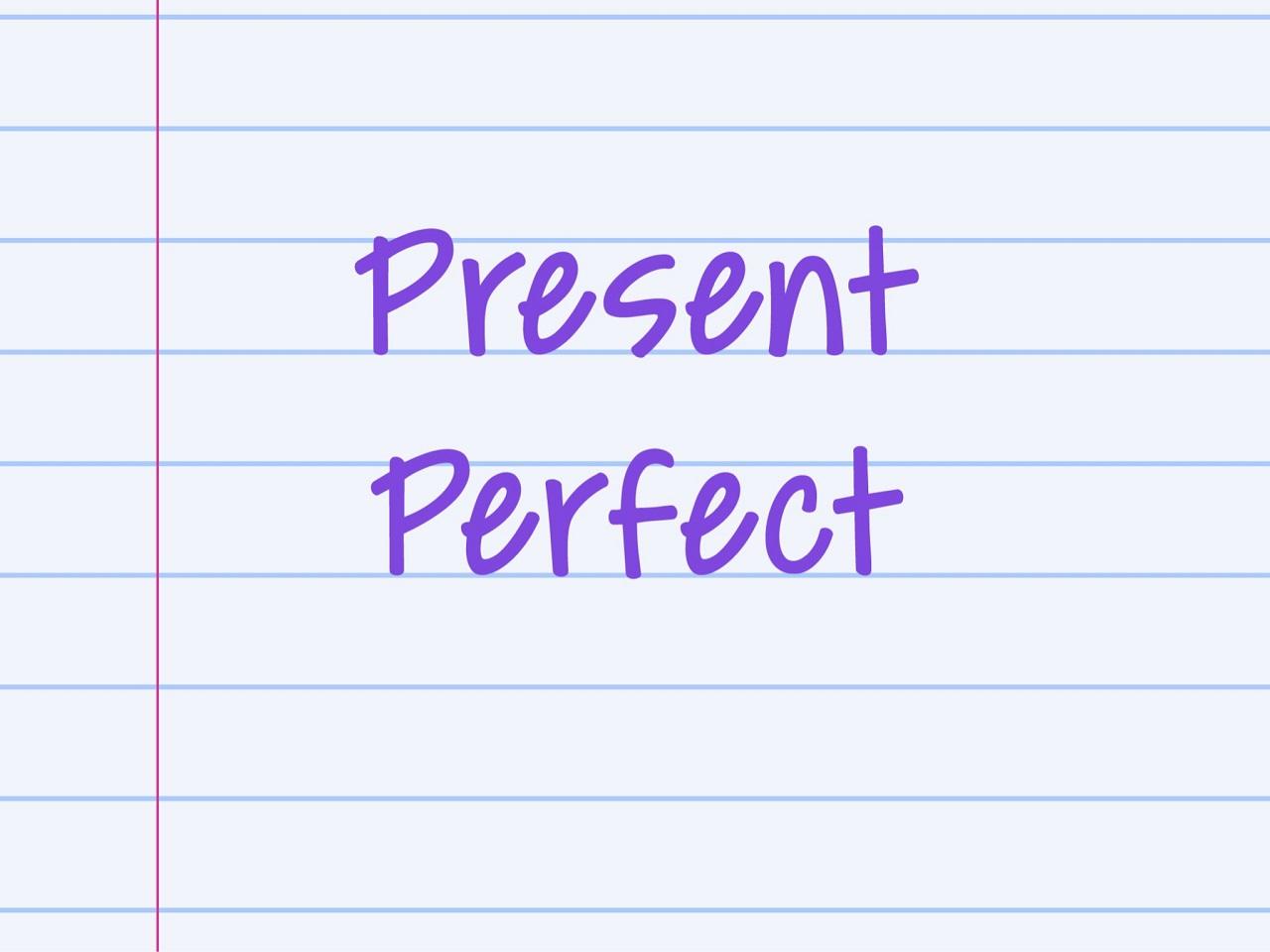 Thì hiện tại hoàn thành (Present Perfect) - cách dùng, công thức và bài tập